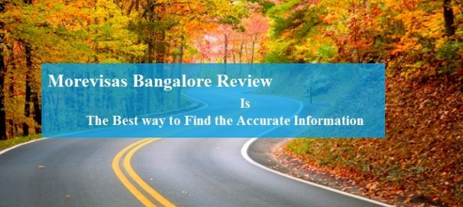 Morevisas Bangalore Review Is the Best way to Find the Accurate Information